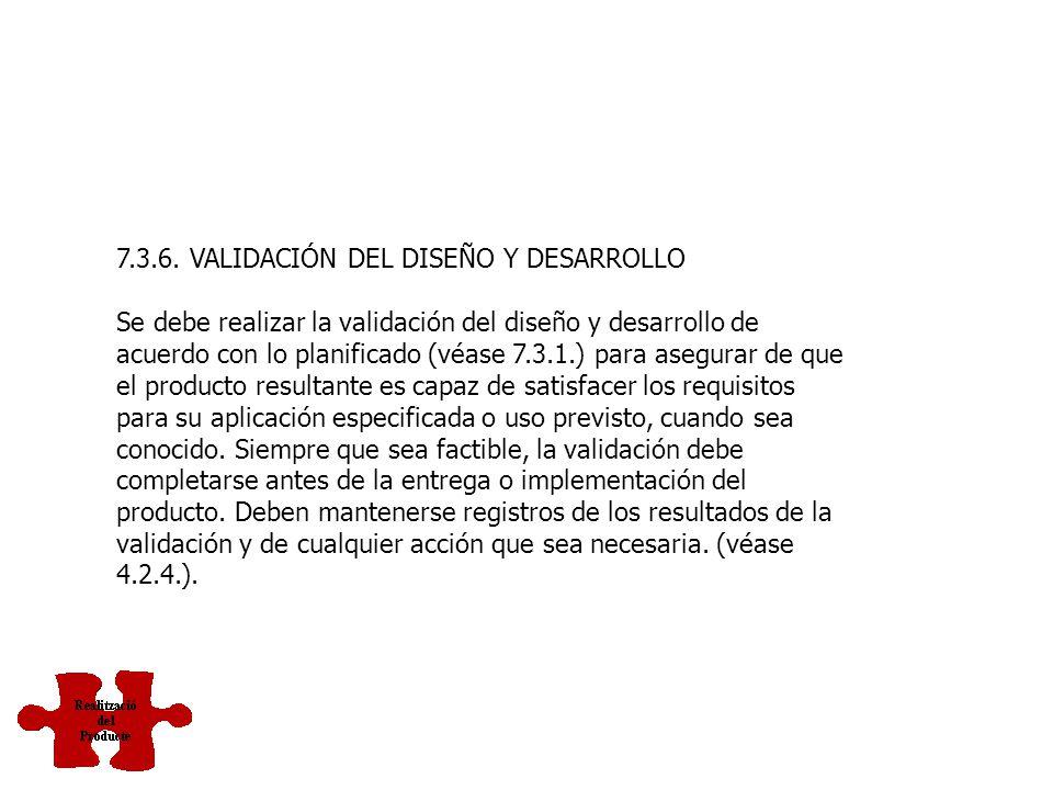 7.3.5. VERIFICACIÓN DEL DISEÑO Y DESARROLLO Se debe realizar la verificación, de acuerdo con lo planificado (véase 7.3.1.) para asegurarse de que los