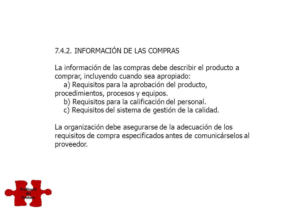 7.4. COMPRAS 7.4.1. PROCESO DE COMPRAS La organización debe asegurarse de que el producto adquirido cumple los requisitos de compra especificados. El