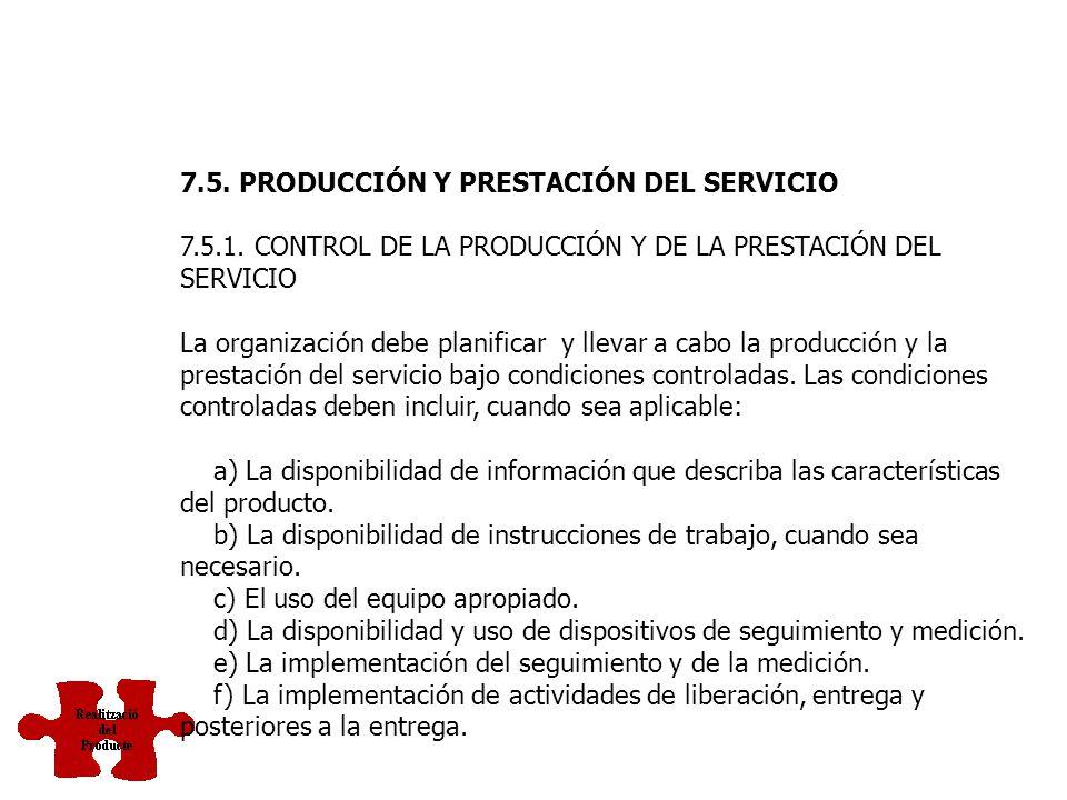 7.4.3. VERIFICACIÒN DE LOS PRODUCTOS COMPRADOS La organización debe establecer e implementar las inspecciones u otras actividades necesarias para aseg