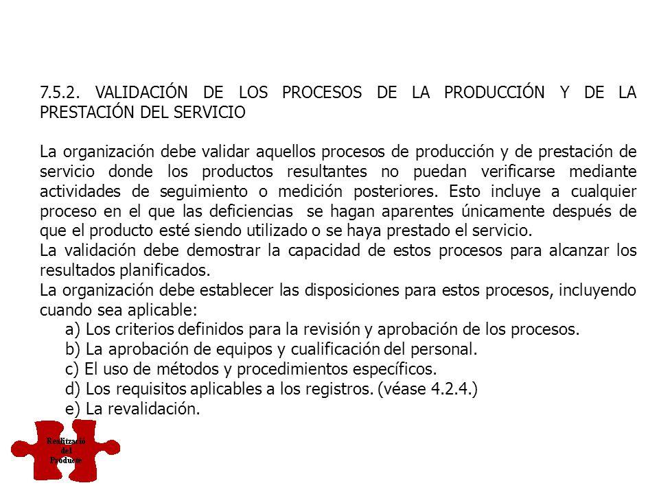 7.5. PRODUCCIÓN Y PRESTACIÓN DEL SERVICIO 7.5.1. CONTROL DE LA PRODUCCIÓN Y DE LA PRESTACIÓN DEL SERVICIO La organización debe planificar y llevar a c