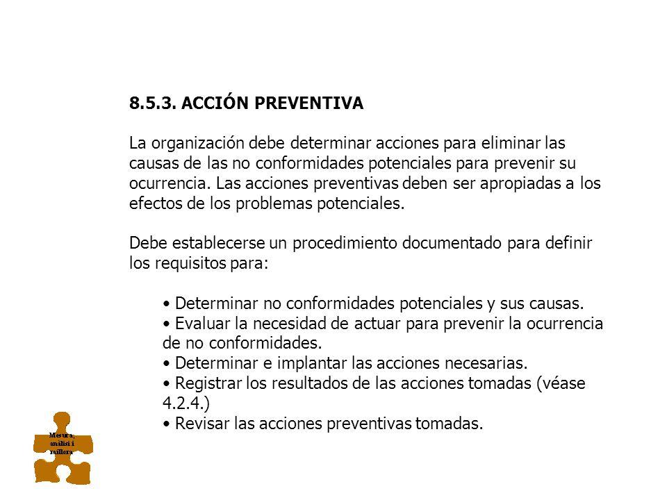 8.5.2. ACCIÓN CORRECTIVA La organización debe tomar acciones para eliminar la causa de no conformidades con objeto de prevenir que vuelva a ocurrir. L
