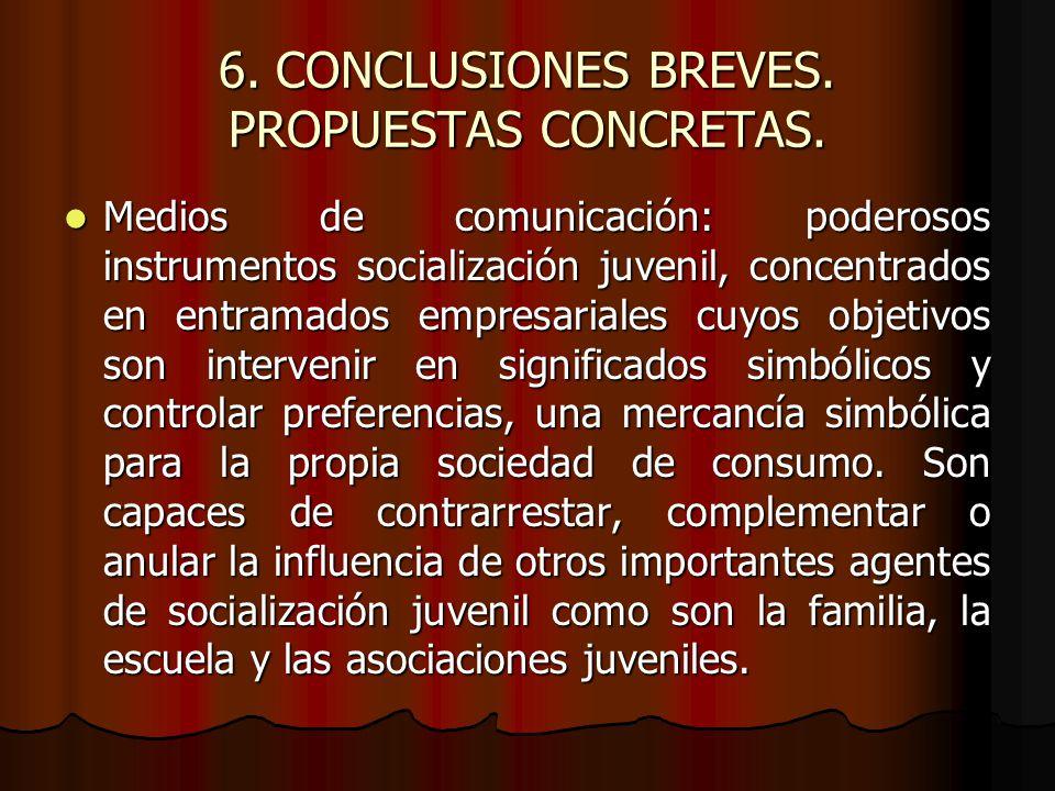 6. CONCLUSIONES BREVES. PROPUESTAS CONCRETAS. Medios de comunicación: poderosos instrumentos socialización juvenil, concentrados en entramados empresa