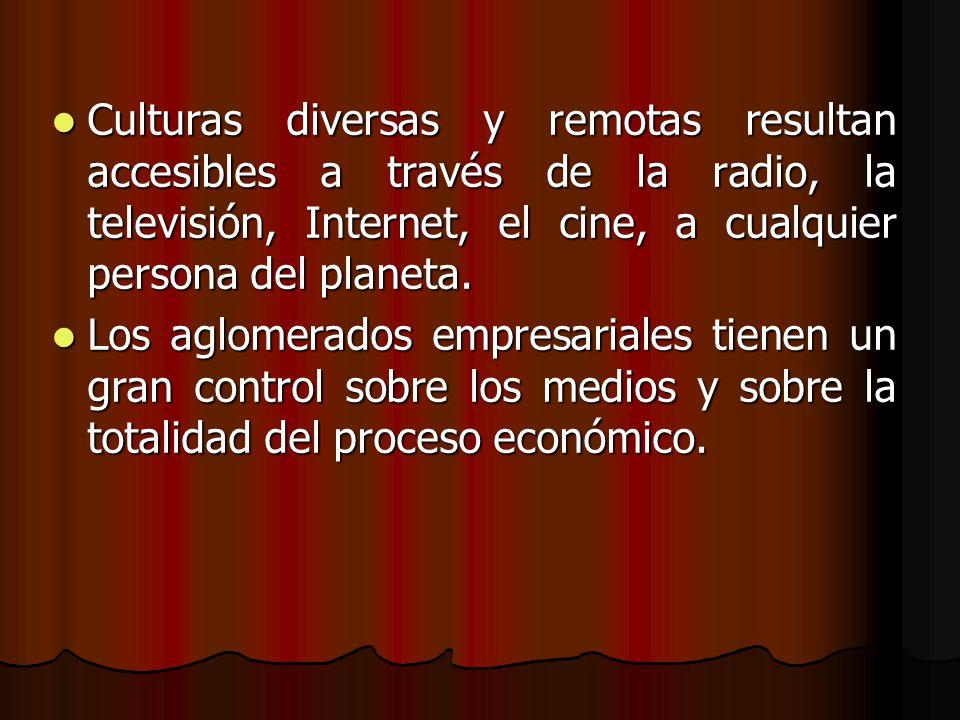 Culturas diversas y remotas resultan accesibles a través de la radio, la televisión, Internet, el cine, a cualquier persona del planeta. Culturas dive