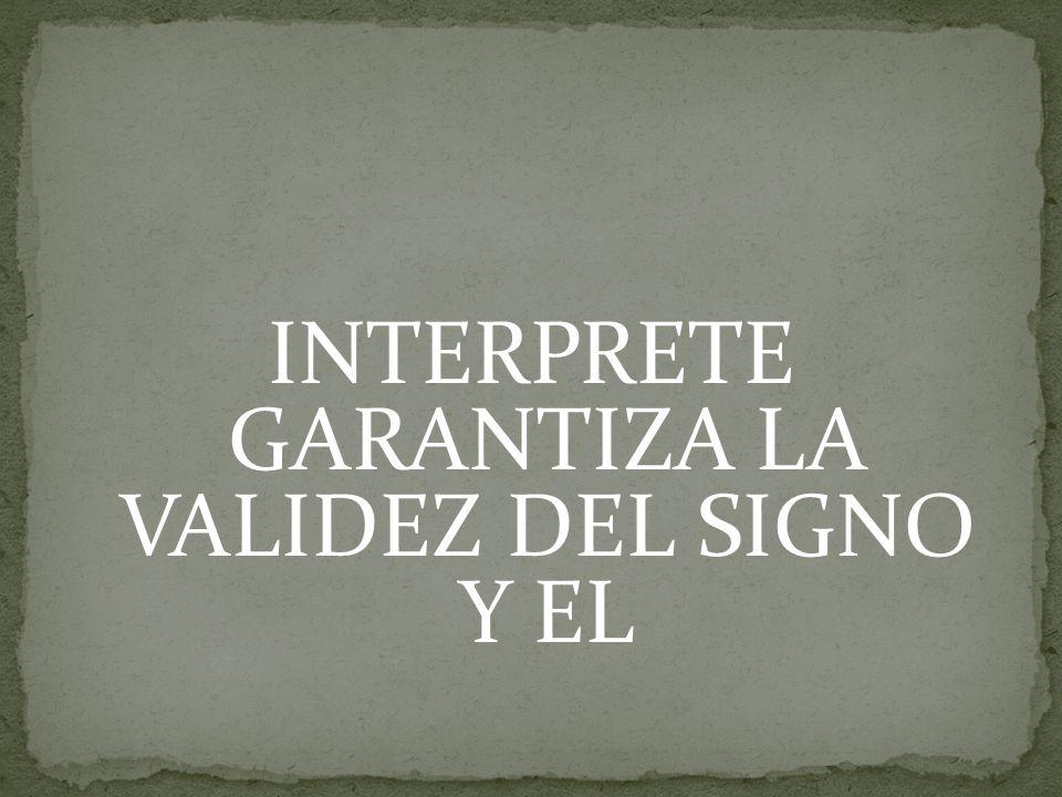 INTERPRETE GARANTIZA LA VALIDEZ DEL SIGNO Y EL