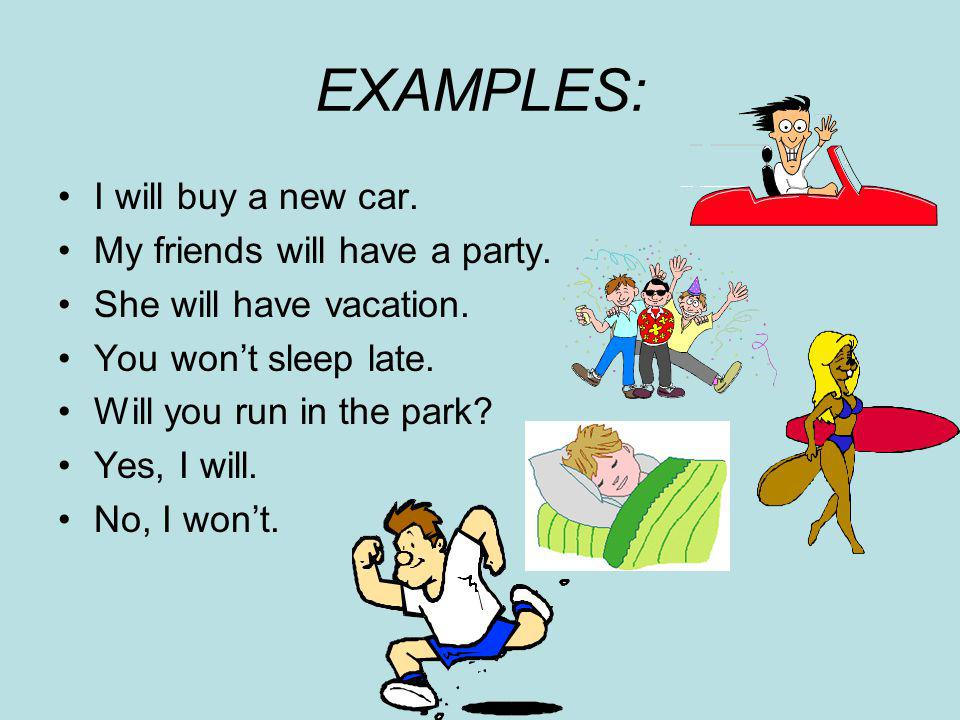 EXAMPLES: I will buy a new car. My friends will have a party.