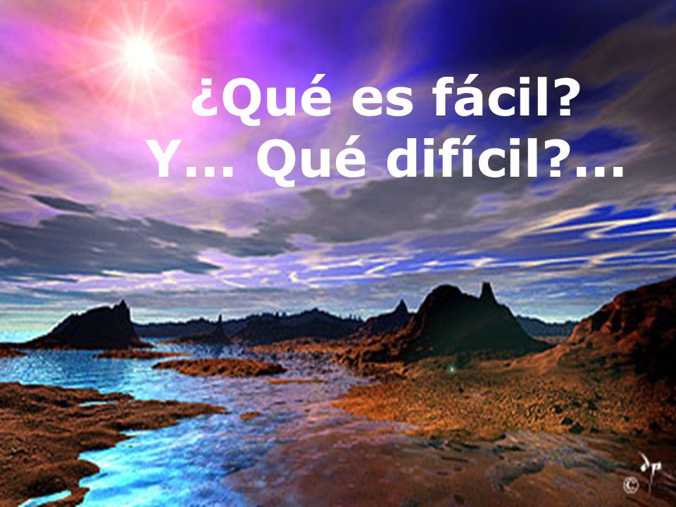 ¿Qué es fácil? Y... Qué difícil?...