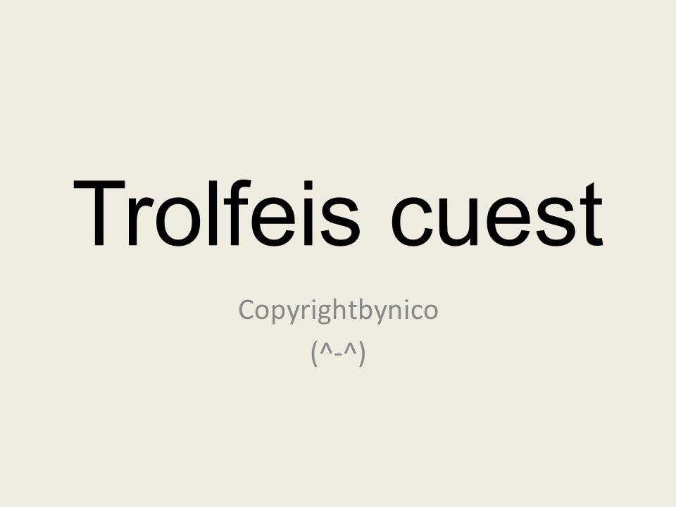 Trolfeis cuest Copyrightbynico (^-^)