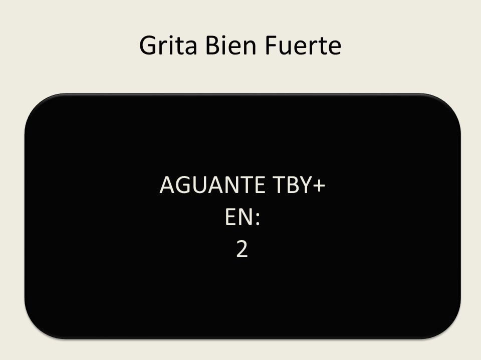 Grita Bien Fuerte AGUANTE TBY+ EN: 3 AGUANTE TBY+ EN: 3
