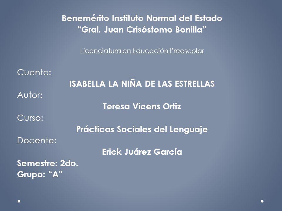 Benemérito Instituto Normal del Estado Gral. Juan Crisóstomo Bonilla Licenciatura en Educación Preescolar Cuento: ISABELLA LA NIÑA DE LAS ESTRELLAS Au