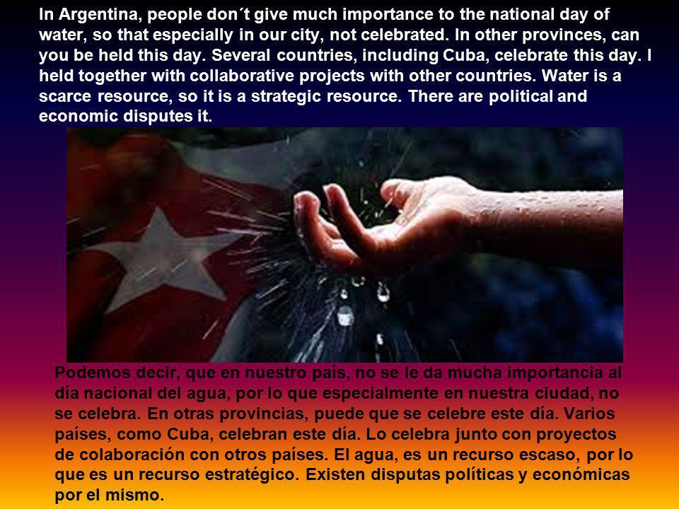 Podemos decir, que en nuestro país, no se le da mucha importancia al día nacional del agua, por lo que especialmente en nuestra ciudad, no se celebra.