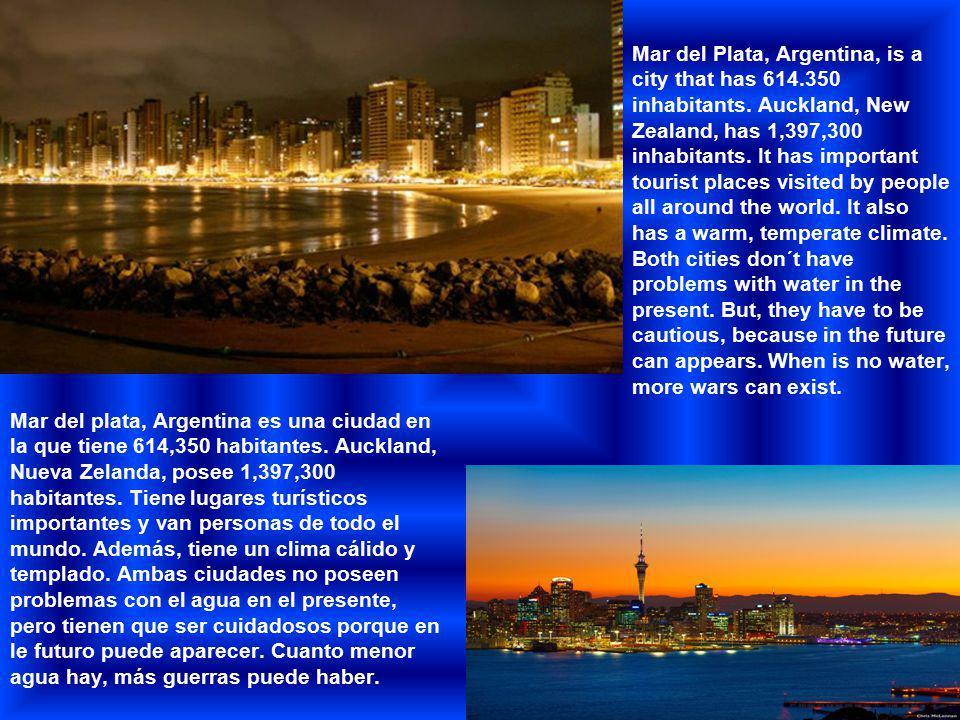 Mar del Plata, Argentina, is a city that has 614.350 inhabitants. Auckland, New Zealand, has 1,397,300 inhabitants. It has important tourist places vi