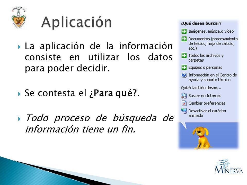 La aplicación de la información consiste en utilizar los datos para poder decidir.