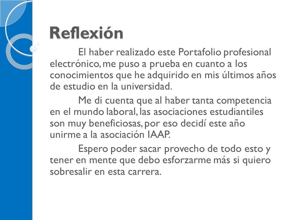 Reflexión El haber realizado este Portafolio profesional electrónico, me puso a prueba en cuanto a los conocimientos que he adquirido en mis últimos a