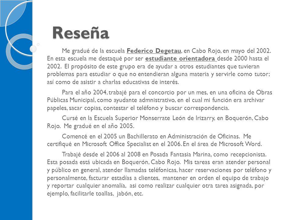 Reseña Me gradué de la escuela Federico Degetau, en Cabo Rojo, en mayo del 2002. En esta escuela me destaqué por ser estudiante orientadora desde 2000