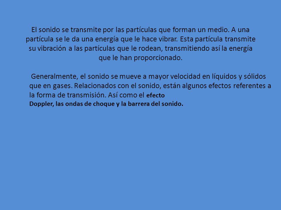 Efecto Doppler: Se produce cuando entre un foco de emisión y un observador, existe un movimiento relativo.