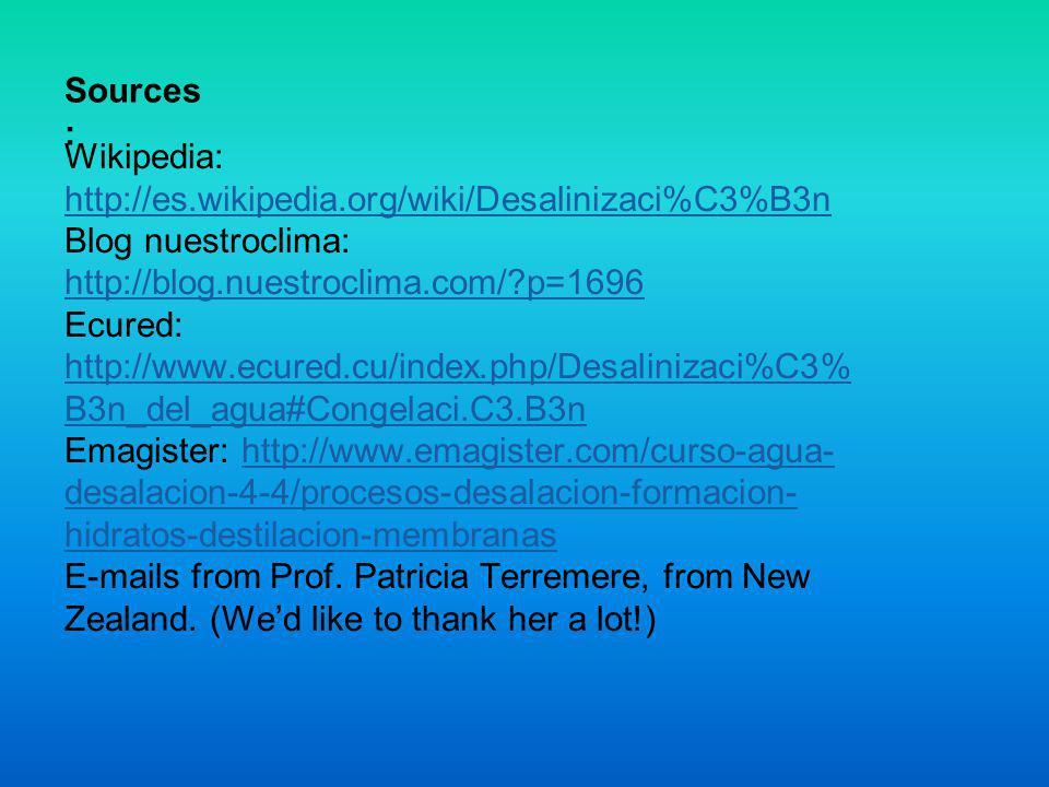 Sources : Wikipedia: http://es.wikipedia.org/wiki/Desalinizaci%C3%B3n http://es.wikipedia.org/wiki/Desalinizaci%C3%B3n Blog nuestroclima: http://blog.