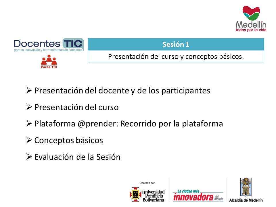 Sesión 1 Presentación del curso y conceptos básicos. Presentación del docente y de los participantes Presentación del curso Plataforma @prender: Recor