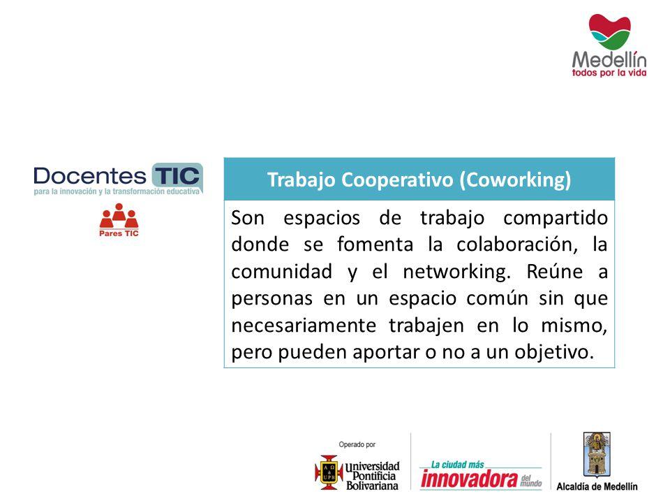 Trabajo Cooperativo (Coworking) Son espacios de trabajo compartido donde se fomenta la colaboración, la comunidad y el networking. Reúne a personas en