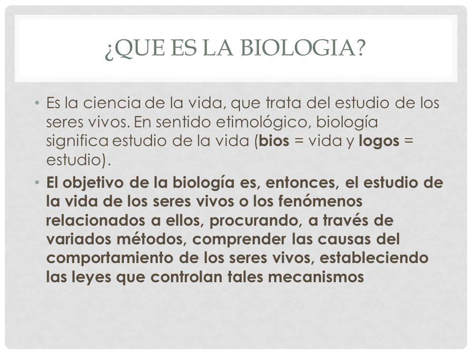 ¿QUE ES LA BIOLOGIA? Es la ciencia de la vida, que trata del estudio de los seres vivos. En sentido etimológico, biología significa estudio de la vida