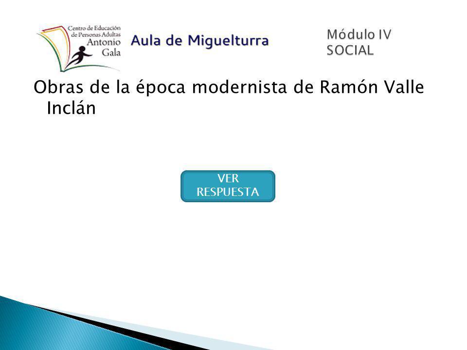 Obras de la época modernista de Ramón Valle Inclán VER RESPUESTA