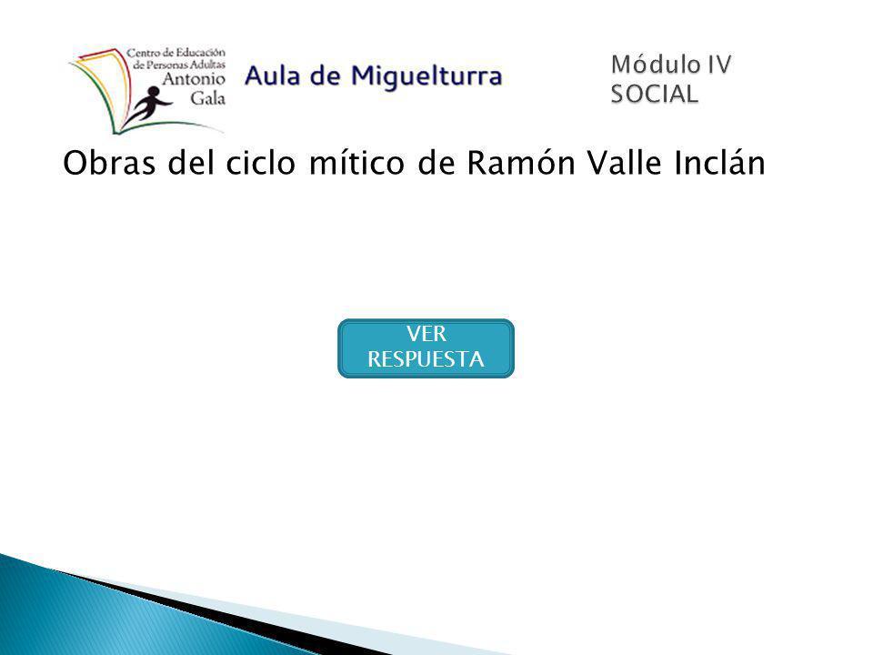 Obras del ciclo mítico de Ramón Valle Inclán VER RESPUESTA