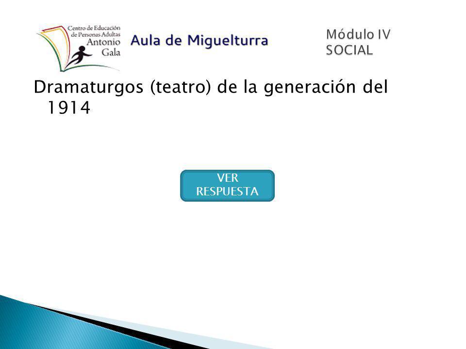 Dramaturgos (teatro) de la generación del 1914 VER RESPUESTA