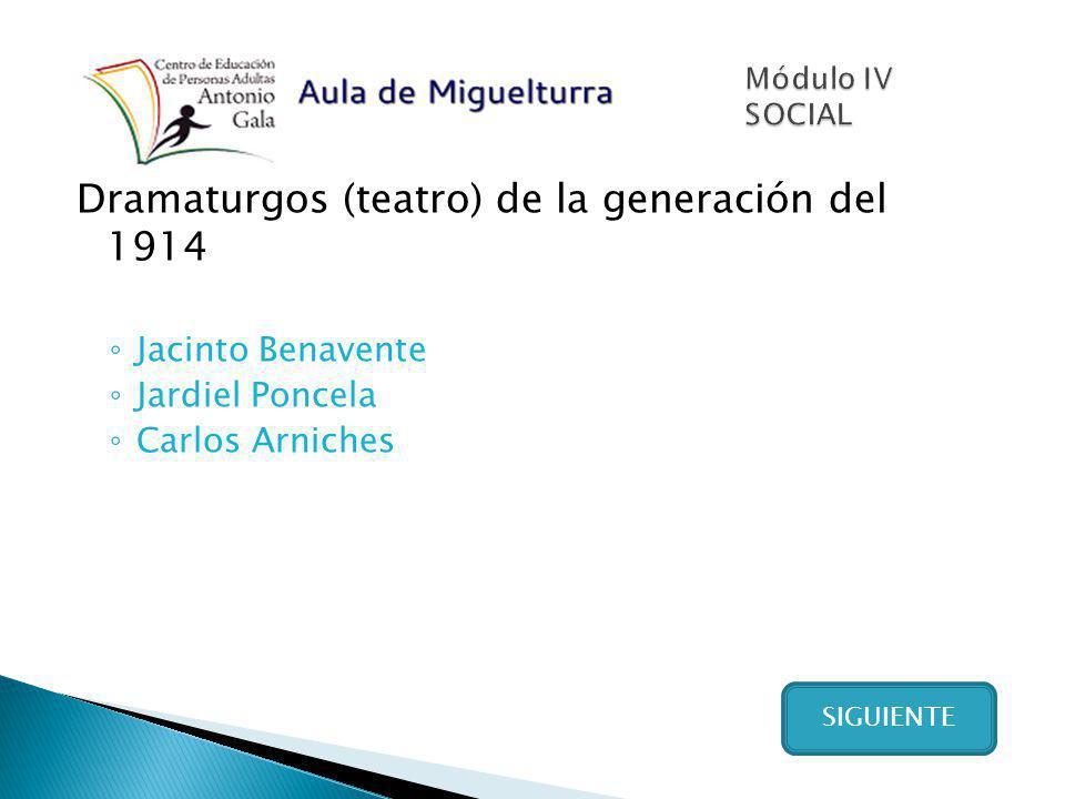 Dramaturgos (teatro) de la generación del 1914 Jacinto Benavente Jardiel Poncela Carlos Arniches SIGUIENTE