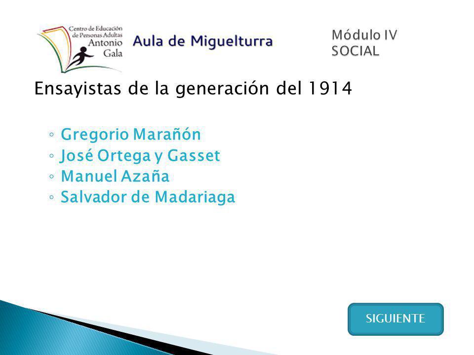 Ensayistas de la generación del 1914 Gregorio Marañón José Ortega y Gasset Manuel Azaña Salvador de Madariaga SIGUIENTE
