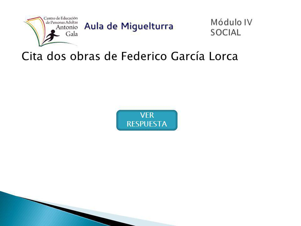 Cita dos obras de Federico García Lorca VER RESPUESTA