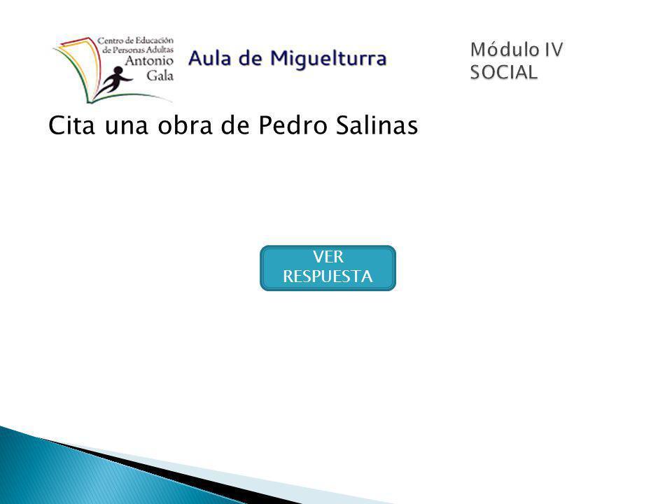 Cita una obra de Pedro Salinas VER RESPUESTA