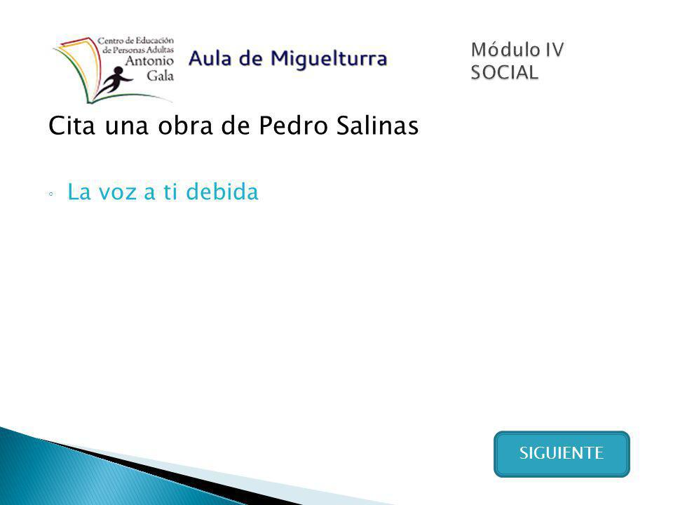 Cita una obra de Pedro Salinas La voz a ti debida SIGUIENTE