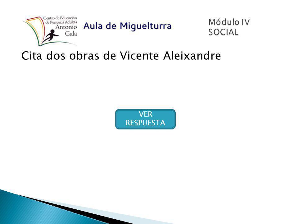 Cita dos obras de Vicente Aleixandre VER RESPUESTA