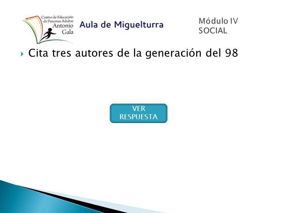 Cita tres autores de la generación del 98 VER RESPUESTA