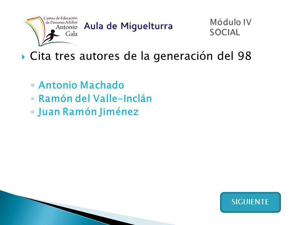 Cita tres autores de la generación del 98 Antonio Machado Ramón del Valle-Inclán Juan Ramón Jiménez SIGUIENTE