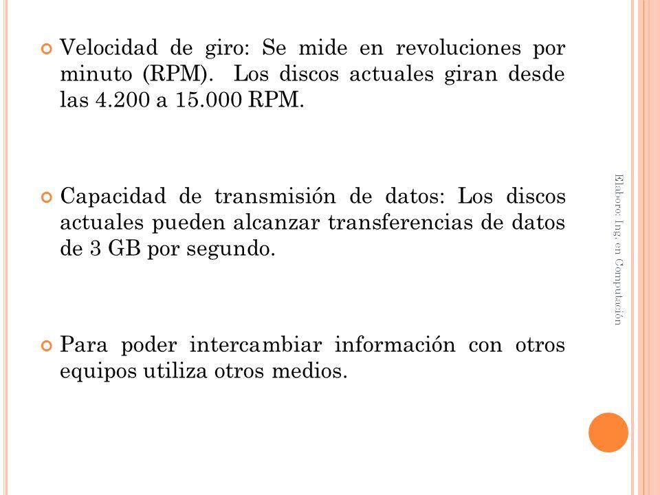 Velocidad de giro: Se mide en revoluciones por minuto (RPM). Los discos actuales giran desde las 4.200 a 15.000 RPM. Capacidad de transmisión de datos