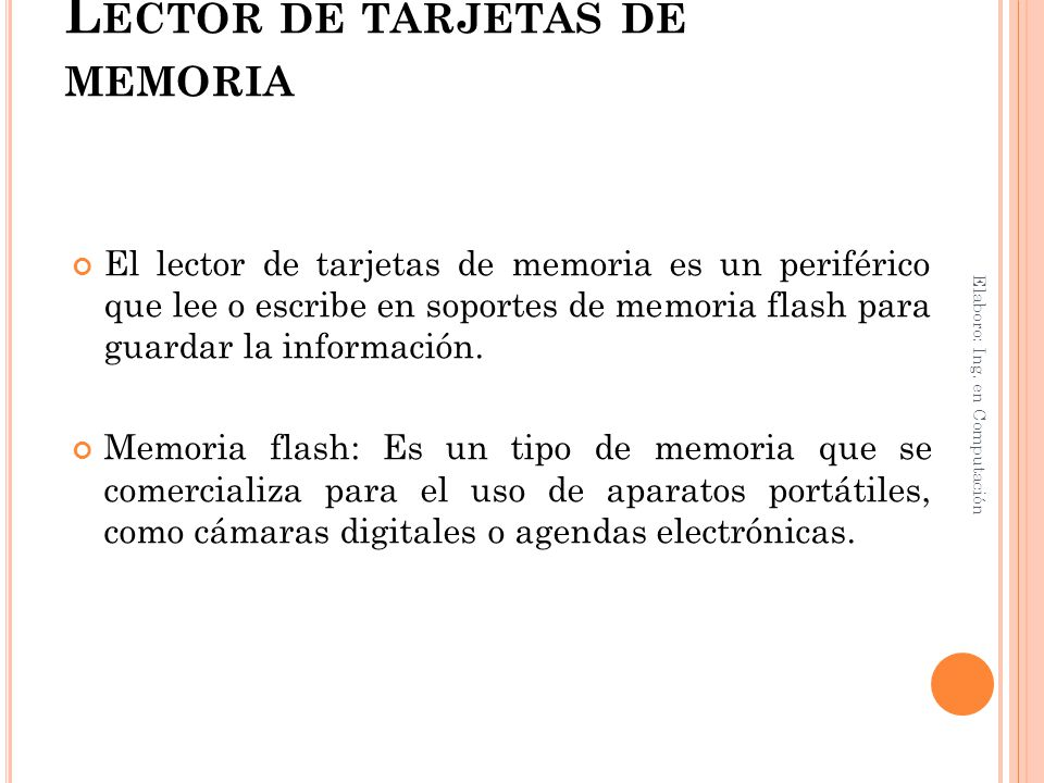 L ECTOR DE TARJETAS DE MEMORIA El lector de tarjetas de memoria es un periférico que lee o escribe en soportes de memoria flash para guardar la inform