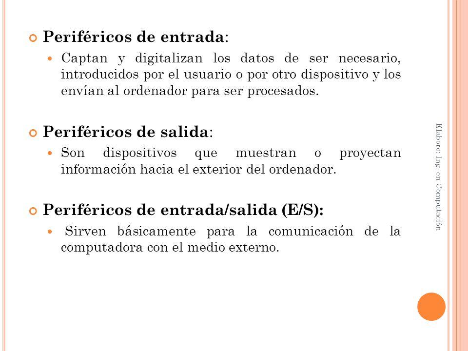 Periféricos de entrada : Captan y digitalizan los datos de ser necesario, introducidos por el usuario o por otro dispositivo y los envían al ordenador