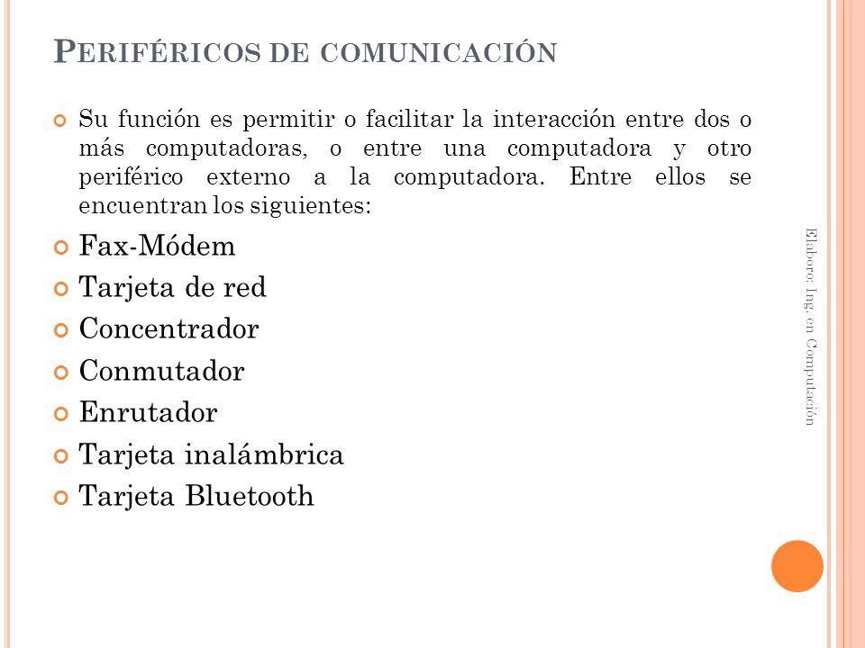 P ERIFÉRICOS DE COMUNICACIÓN Su función es permitir o facilitar la interacción entre dos o más computadoras, o entre una computadora y otro periférico