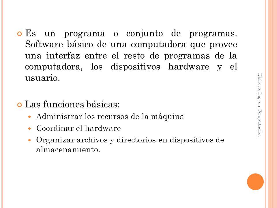 Es un programa o conjunto de programas. Software básico de una computadora que provee una interfaz entre el resto de programas de la computadora, los