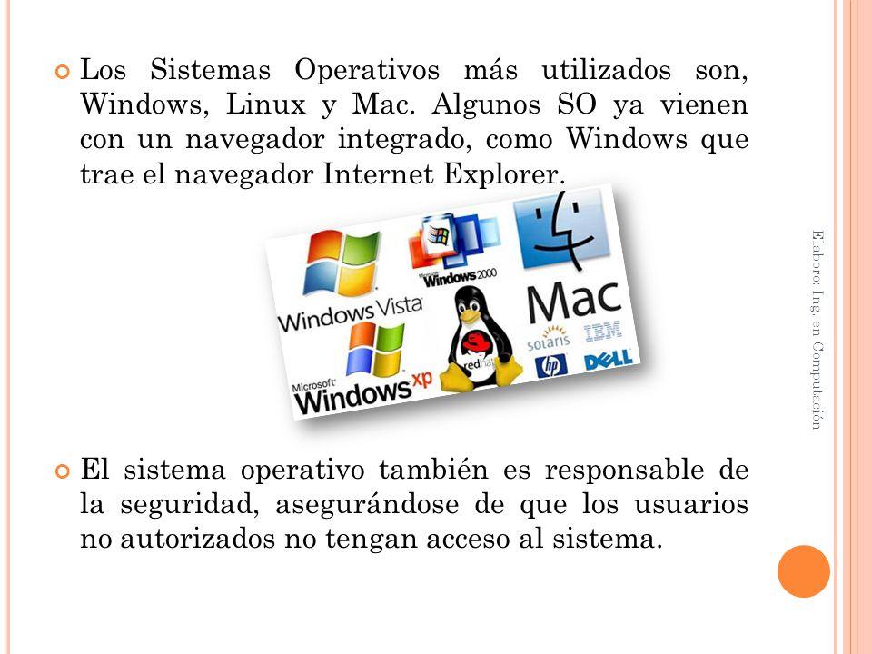 Los Sistemas Operativos más utilizados son, Windows, Linux y Mac. Algunos SO ya vienen con un navegador integrado, como Windows que trae el navegador