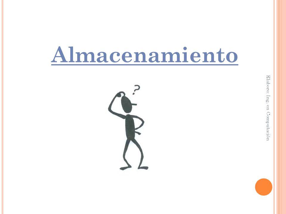 P ERIFÉRICOS DE ALMACENAMIENTO Elaboro: Ing. en Computación