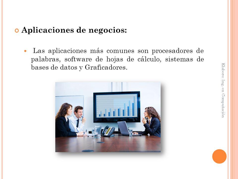 Aplicaciones de negocios: Las aplicaciones más comunes son procesadores de palabras, software de hojas de cálculo, sistemas de bases de datos y Grafic