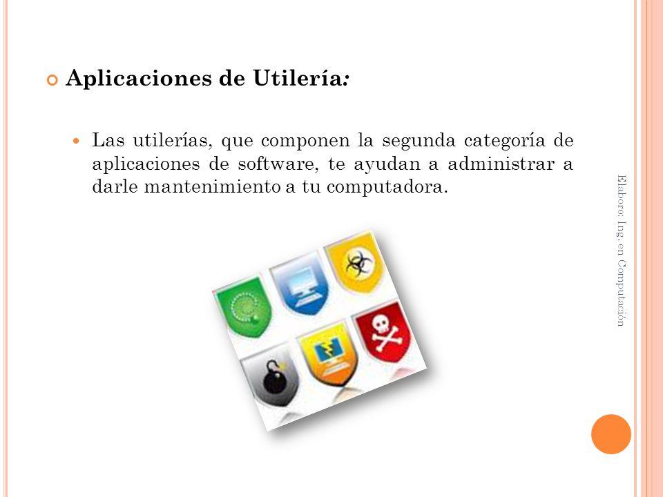 Aplicaciones de Utilería : Las utilerías, que componen la segunda categoría de aplicaciones de software, te ayudan a administrar a darle mantenimiento