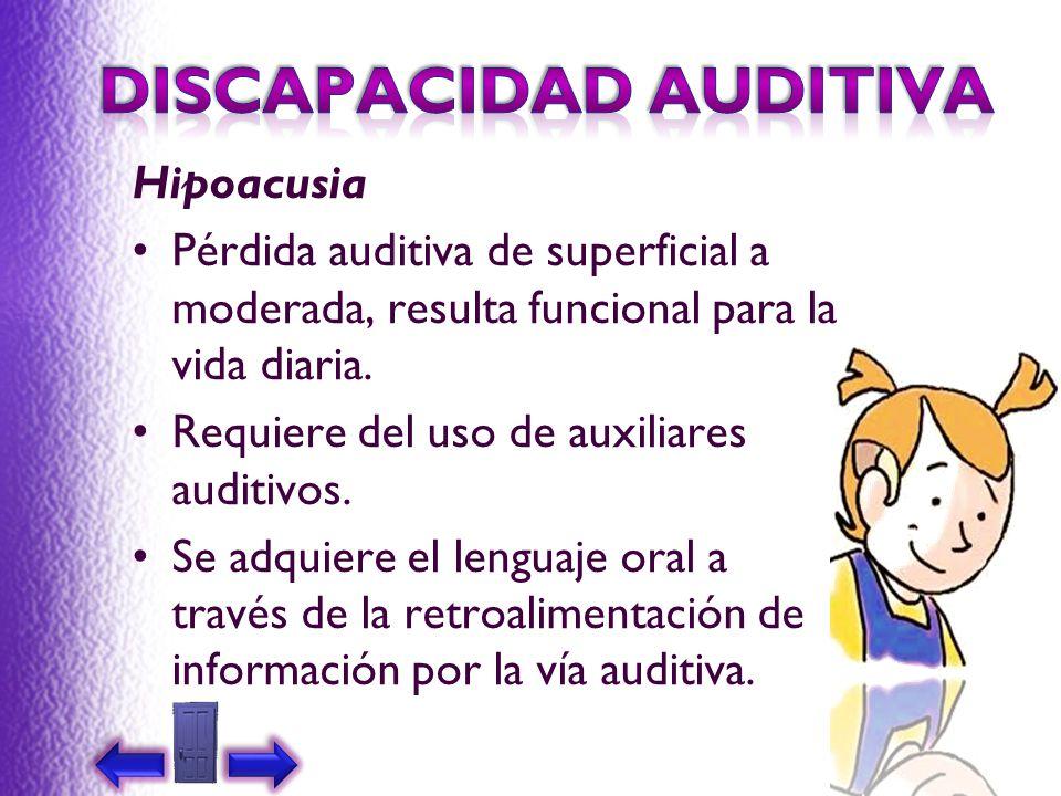 Hipoacusia Pérdida auditiva de superficial a moderada, resulta funcional para la vida diaria. Requiere del uso de auxiliares auditivos. Se adquiere el