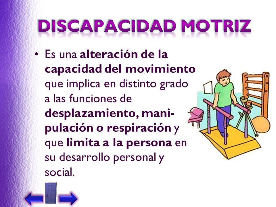 Es una alteración de la capacidad del movimiento que implica en distinto grado a las funciones de desplazamiento, mani pulación o respiración y que l