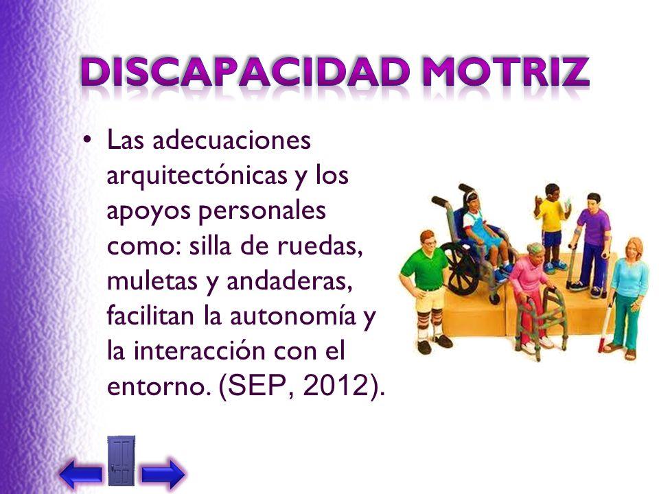 Las adecuaciones arquitectónicas y los apoyos personales como: silla de ruedas, muletas y andaderas, facilitan la autonomía y la interacción con el en