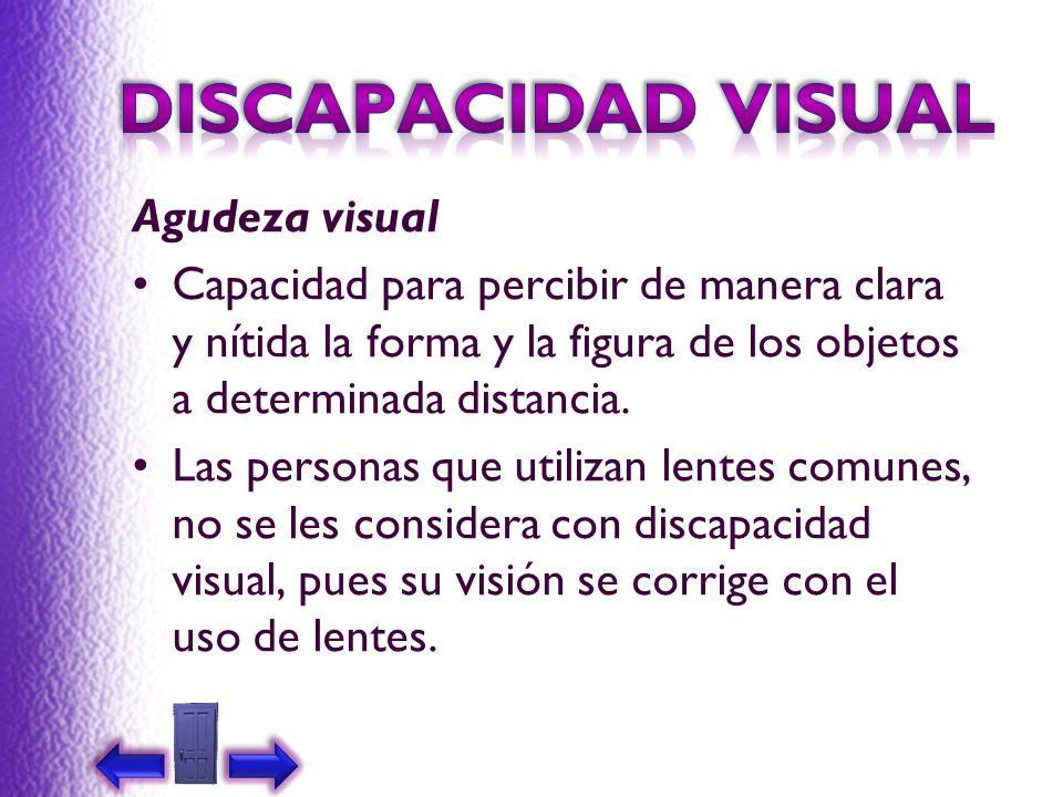 Agudeza visual Capacidad para percibir de manera clara y nítida la forma y la figura de los objetos a determinada distancia. Las personas que utilizan