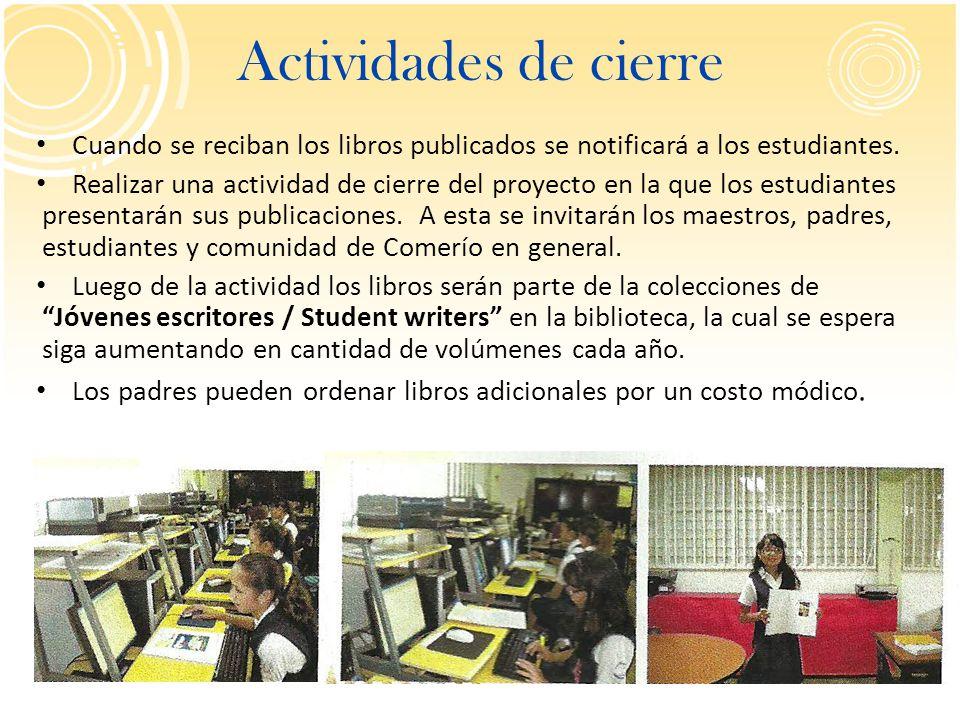 Actividades de cierre Cuando se reciban los libros publicados se notificará a los estudiantes. Realizar una actividad de cierre del proyecto en la que
