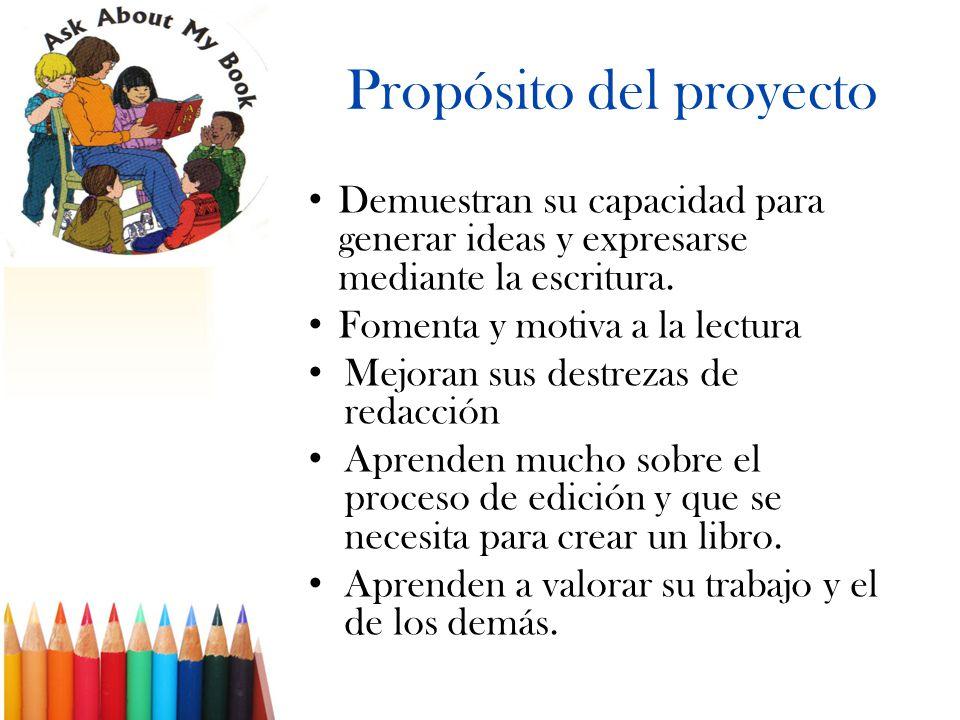 Propósito del proyecto Demuestran su capacidad para generar ideas y expresarse mediante la escritura. Fomenta y motiva a la lectura Mejoran sus destre