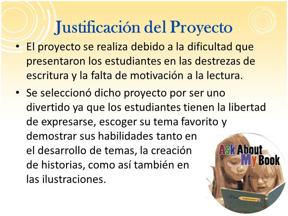 Justificación del Proyecto El proyecto se realiza debido a la dificultad que presentaron los estudiantes en las destrezas de escritura y la falta de m